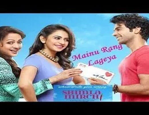 Mainu Rang Lageya – Shimla Mirch - Lyrics