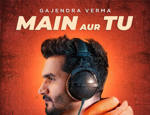 Main Aur Tu Lyrics – Gajendra Verma