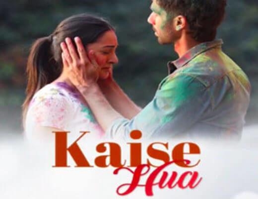 Kaise Hua Lyrics – Kabir Singh