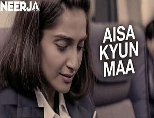 Aisa Kyun Maa Lyrics - Neerja