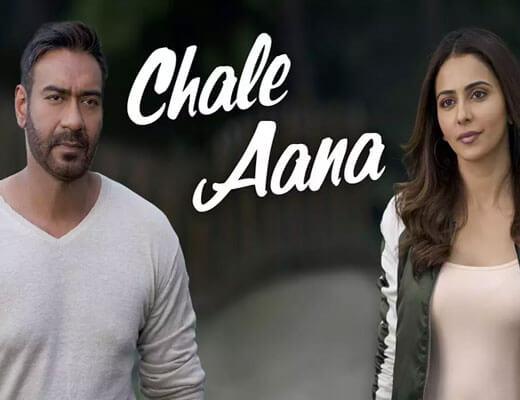 Chale Aana Lyrics- De De Pyaar De