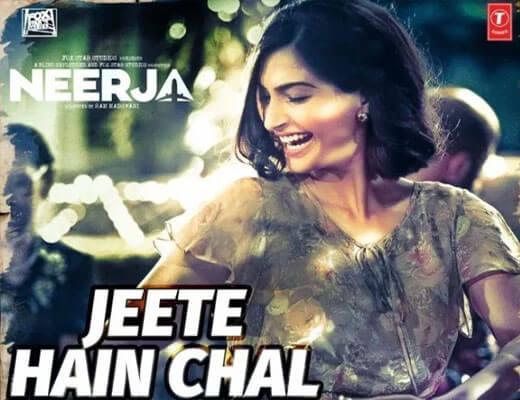 Jeete Hain Chal Lyrics - Neerja