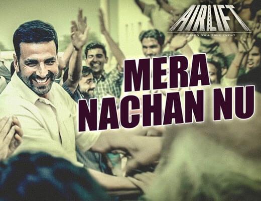 Mera Nachan Nu Lyrics - AirLift
