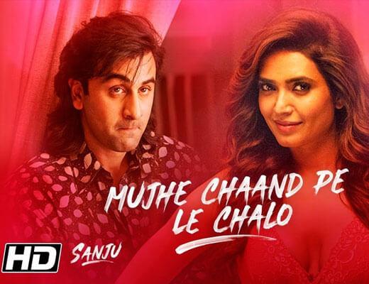 Mujhe Chaand Pe Le Chalo Lyrics - Sanju