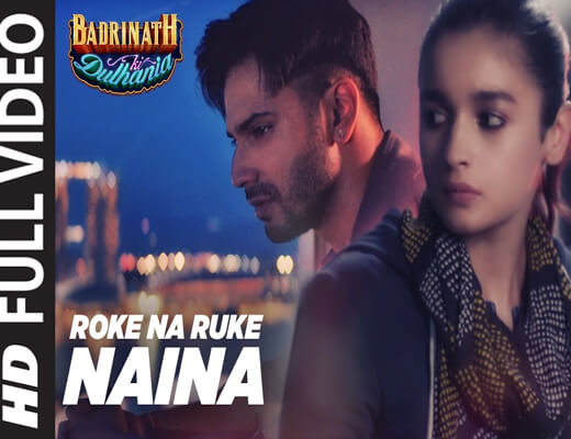 Roke-Na-Ruke-Naina---Badrinath-Ki-Dulhania---Lyrics-In-Hindi