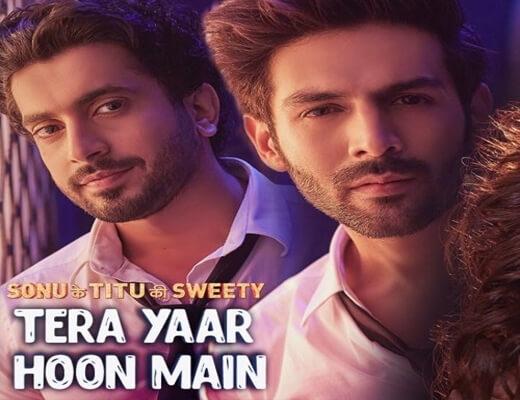 Tera-Yaar-Hoon-Main---Sonu-Ke-Titu-Ki-Sweety---Lyrics-In-Hindi