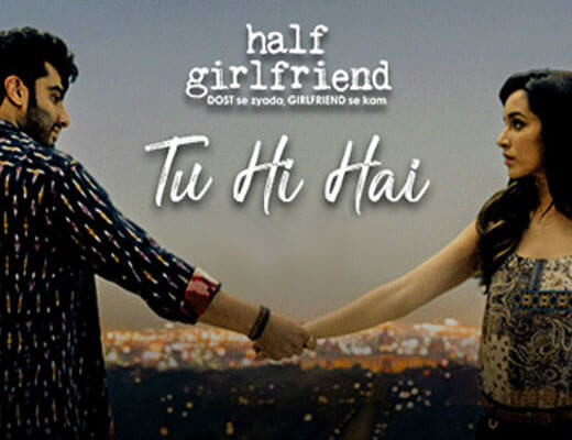 Tu Hi Hai Lyrics - Half Girlfriend