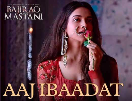 Aaj Ibaadat Lyrics - Bajirao Mastani