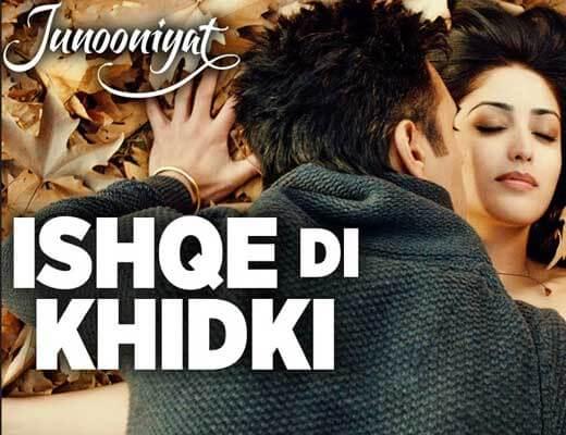 Ishqe Di Khidki Lyrics - JunooniyatShahid Mallya, Palak Muchhal