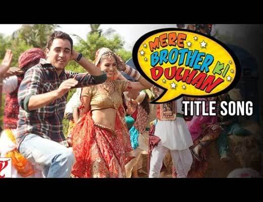 Mere Brother Ki Dulhan Title Song Lyrics - Mere Brother Ki Dulhan