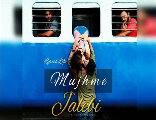 Mujhme---Jalebi---Lyrics-In-Hindi