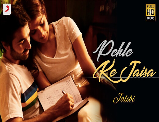 Pehle-Ke-Jaisa---Jalebi-–-Lyrics-In-Hindi