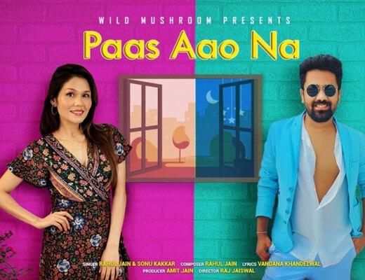 Paas Aao Na Lyrics – Sonu Kakkar, Rahul Jain