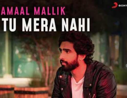 Tu Mera Nahi Lyrics – Amaal Mallik