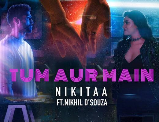 Tum Aur Main Lyrics – Nikitaa, Nikhil D'souza