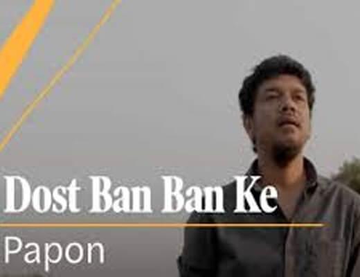 Dost Ban Ban Ke Lyrics – Papon