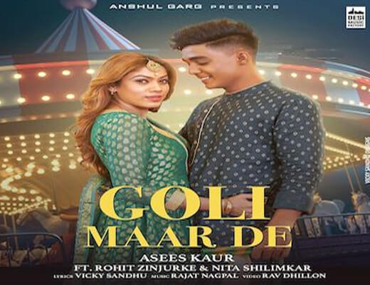 Goli Maar De Lyrics – Asees Kaur