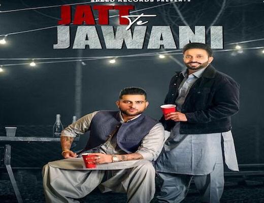 Jatt Te Jawani Lyrics – Dilpreet Dhillon, Karan Aujla