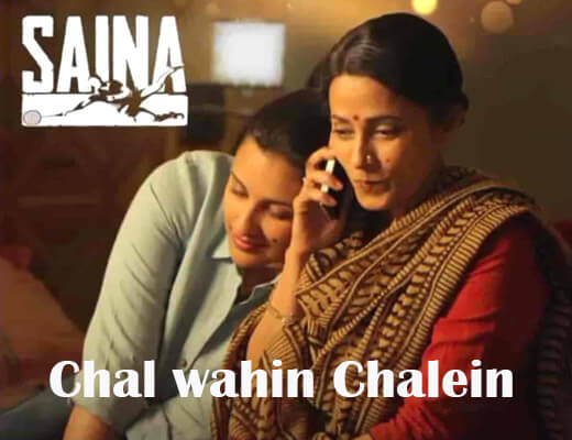 Chal Wahin Chalein Lyrics – Saina Shreya Ghoshal