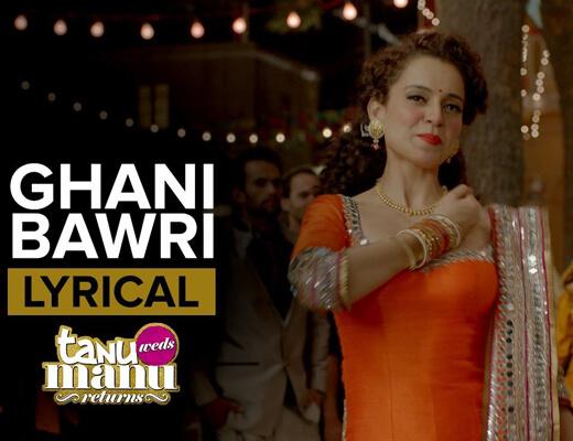 Ghani Bawri Lyrics - Tanu Weds Manu Returns