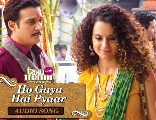 Ho gaya hai pyaar Lyrics - Tanu Weds Manu Returns