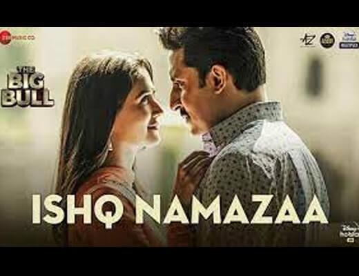 Ishq Namazaa Lyrics – The Big Bull Ankit Tiwari