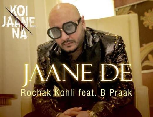 Jaane De Lyrics – Koi Jaane Na B Praak