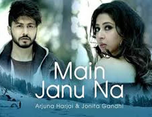 Main Janu Na Lyrics – Arjun Harjai, Jonita Gandhi