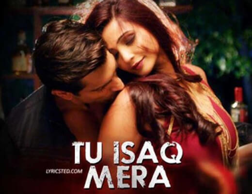 Tu Isaq Mera Lyrics - Hate Story 3