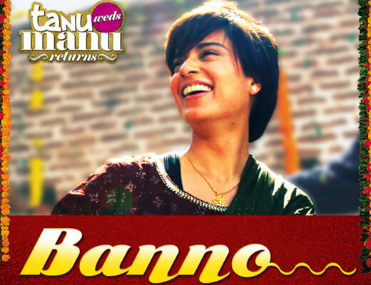 banno Song Lyrics - Tanu Weds Manu Returns