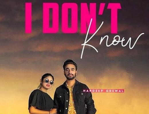 I Don't Know Lyrics – Hardeep Grewal, Gurlez Akhtar