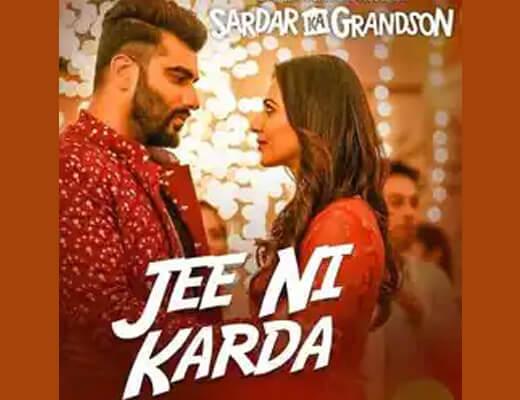 Jee Ni Karda Lyrics – Sardar ka Grandson