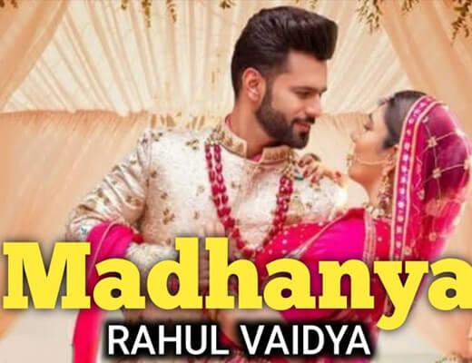 Madhanya Lyrics – Rahul Vaidya RKV, Asees Kaur