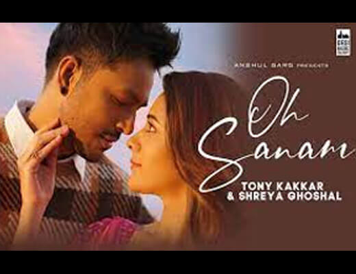Oh Sanam Lyrics – Tony Kakkar, Shreya Ghoshal
