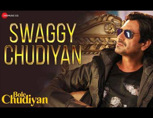 Swaggy Chudiyan Lyrics – Nawazuddin Siddiqui
