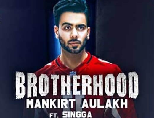 Brotherhood Lyrics – Mankirt Aulakh ft. Singga