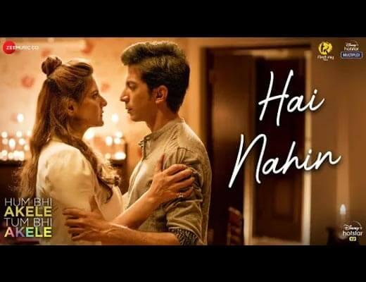 Hai Nahin Lyrics - Hum Bhi Akele Tum Bhi Akele