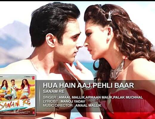 Hua Hai Aaj Pehli Baar Lyrics - Sanam Re