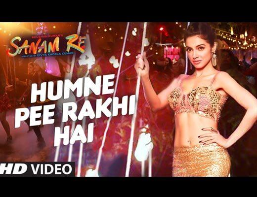 Humne Pee Rakhi Hai Lyrics - Sanam Re