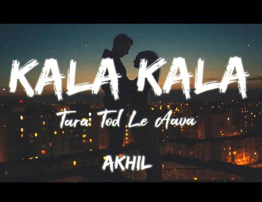 Kalla Kalla Tara Tod Le Aava Lyrics – Akhil