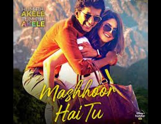 Mashhoor Hai Tu Lyrics - Hum Bhi Akele Tum Bhi Akele