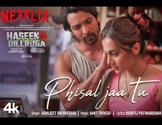 Phisal Jaa Tu Lyrics – Haseen Dillruba, Abhijeet Srivastava