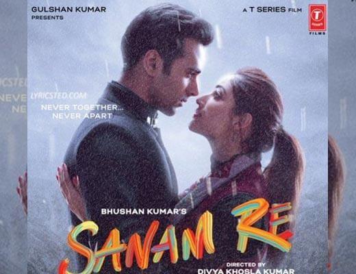 Sanam Re Title Track Lyrics – Sanam Re