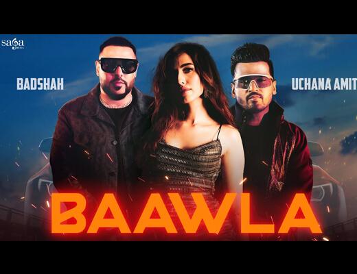Baawla Lyrics – Badshah, Uchana Amit