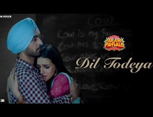 Dil Todeya Lyrics - Diljit Dosanjh, Arjun Patiala