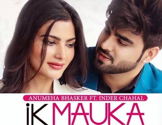 Ik Mauka Lyrics – Inder Chahal, Anumeha Bhasker