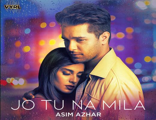 Jo Tu Na Mila Lyrics – Asim Azhar