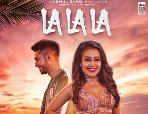 La La La Lyrics – Neha Kakkar, Arjun Kanungo