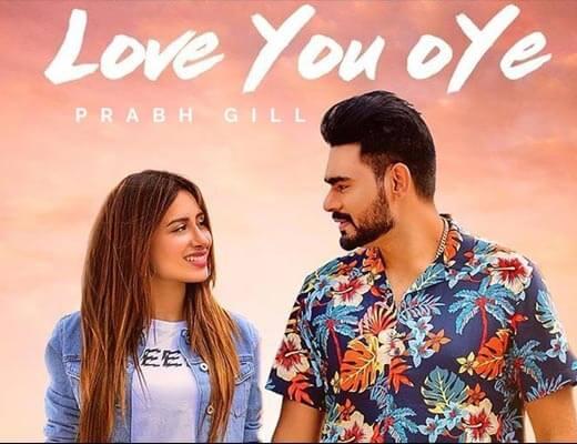 Love You Oye Lyrics – Prabh Gill, Sweetaj Brar