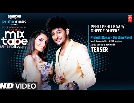 Pehli Pehli Baar Dheere Dheere Lyrics – Darshan Raval, Prakriti Kakar